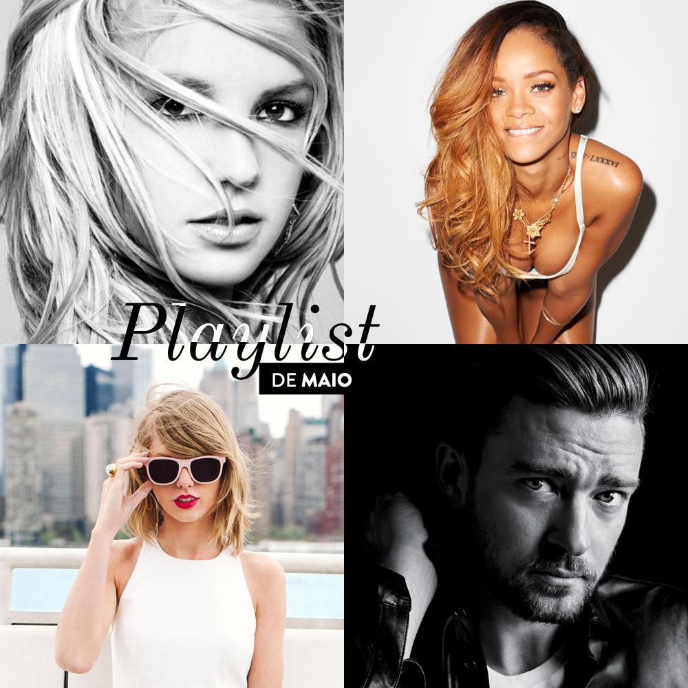 Playlist de Maio, Britney Spears, Justin Timberlake, Rihanna e Taylor Swift